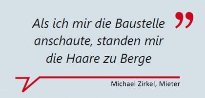 """Michael Zirkel, Mieter: """"Als ich mir die Baustelle anschaute, standen mir die Haare zu Berge."""""""